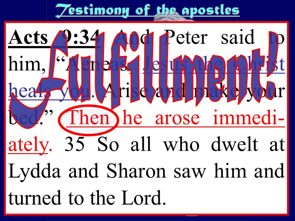 http://thebiblerevival.com/clipart/ACTS%203%20- %206%20Such%20as%20I%20have%20give%20I%20thee.jpg Testimony of the apostles Acts 9:34 And Peter said to him, Aeneas, Jesus the Christ heals you.