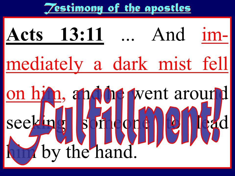 Testimony of the apostles Acts 13:11...