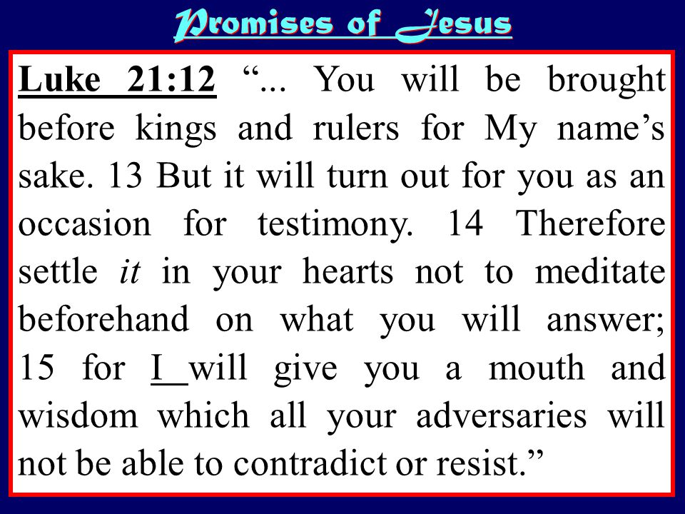 Luke 21:12 ...You will be brought before kings and rulers for My name's sake.