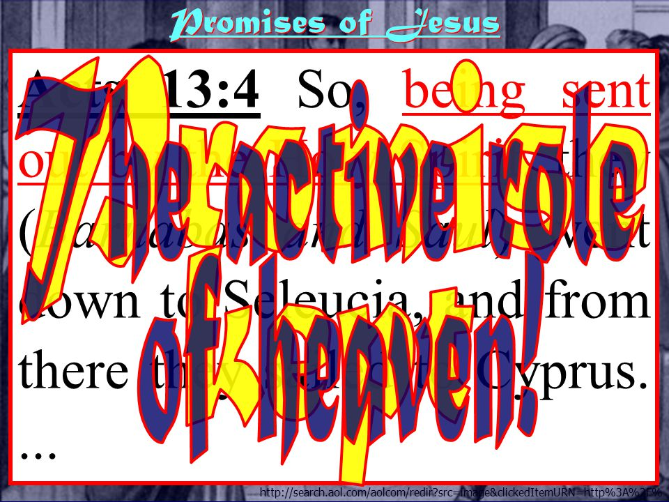 http://search.aol.com/aolcom/redir src=image&clickedItemURN=http%3A%2F% Acts 13:4 So, being sent out by the Holy Spirit, they (Barnabas and Saul) went down to Seleucia, and from there they sailed to Cyprus....