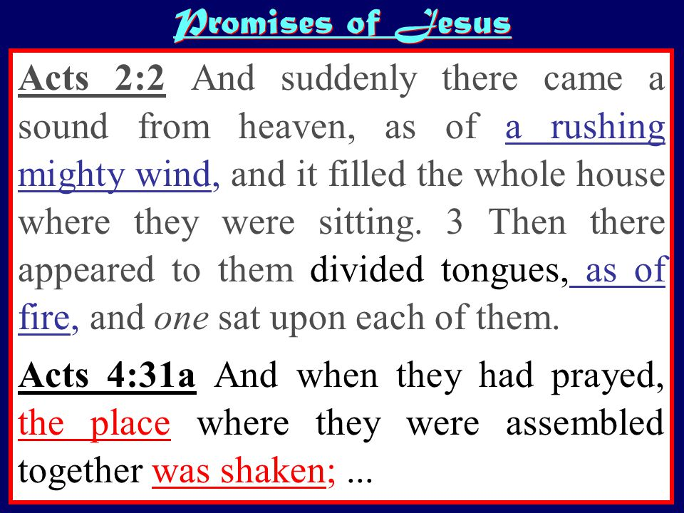 Acts 2:2 And suddenly there came a sound from heaven, as of a rushing mighty wind, and it filled the whole house where they were sitting.