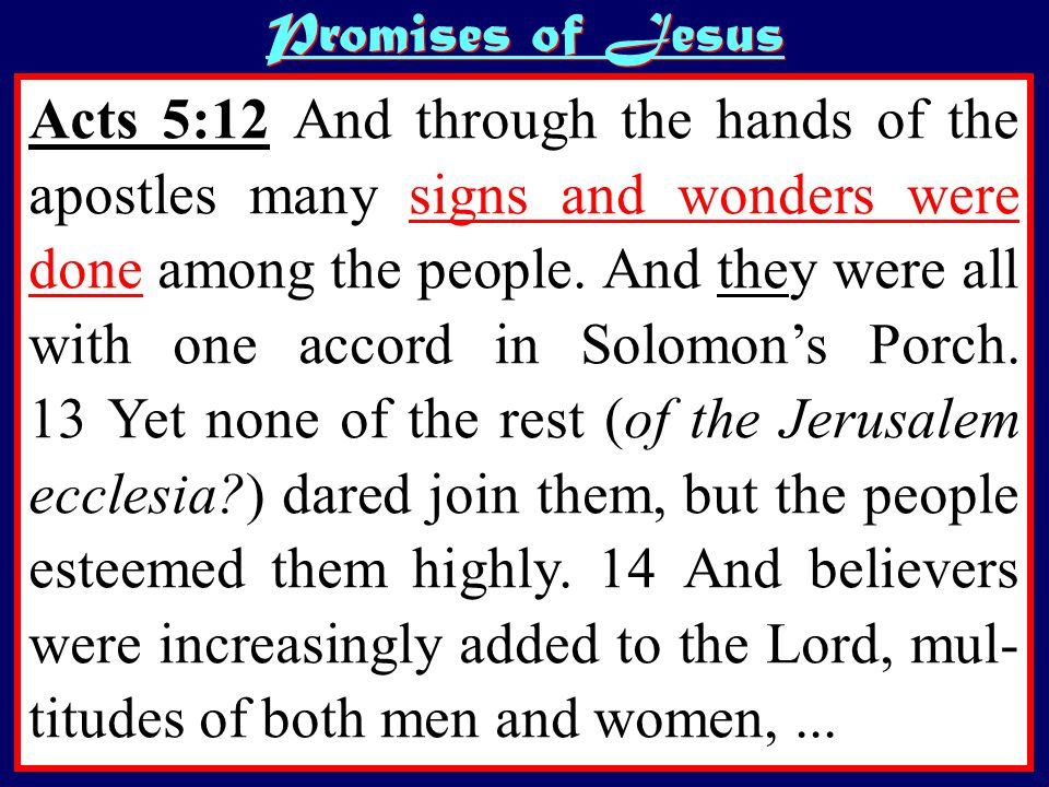 Promises of Jesus Acts 5:12 And through the hands of the apostles many signs and wonders were done among the people.
