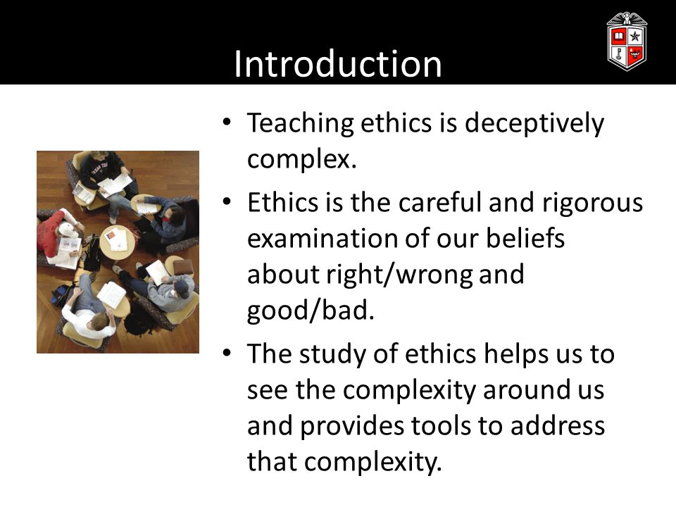 Introduction Teaching ethics is deceptively complex.