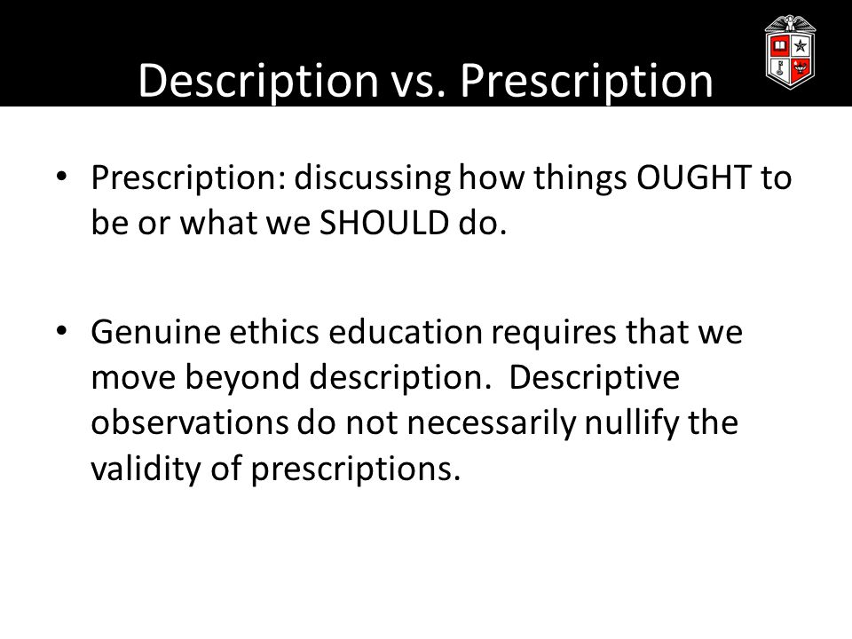 Description vs. Prescription Prescription: discussing how things OUGHT to be or what we SHOULD do.