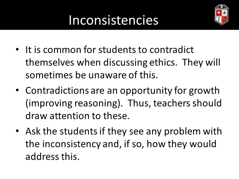 Inconsistencies It is common for students to contradict themselves when discussing ethics.