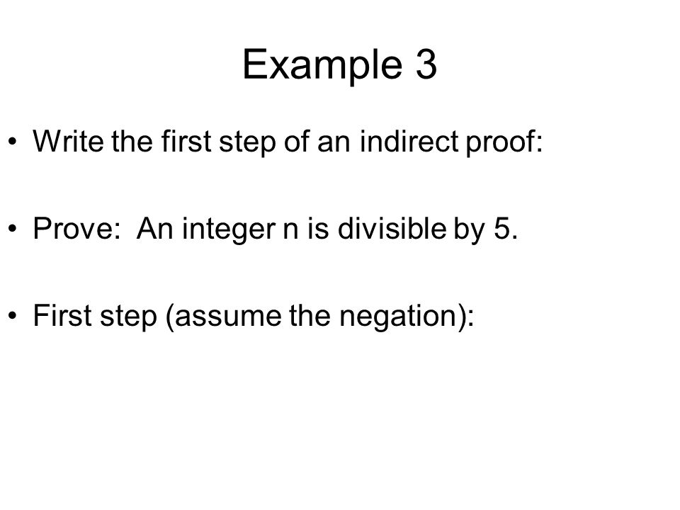 Example 3 Write the first step of an indirect proof: Prove: An integer n is divisible by 5. First step (assume the negation):