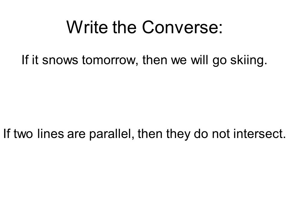Write the Converse: If it snows tomorrow, then we will go skiing.