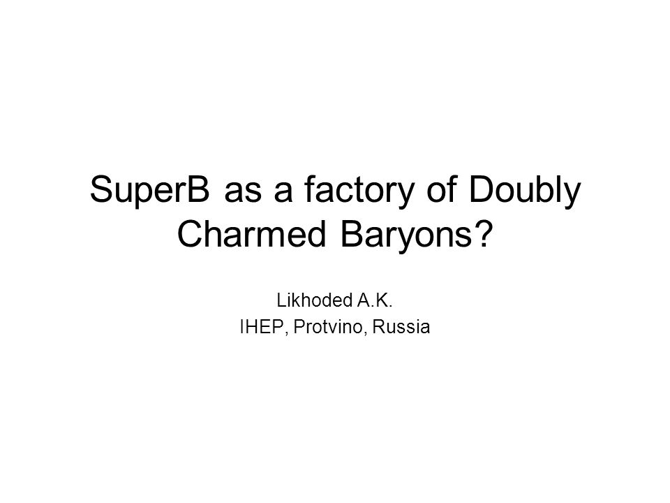 Double-charmed Baryons The only experimental information about DCB gives SELEX collaboration: There are several questions to SELEX results: 1) Lifetime 2) Cross sections Theoretical information about DCB: 1) Mass spectrum 2) Life time and leading decay modes 3) Cross section