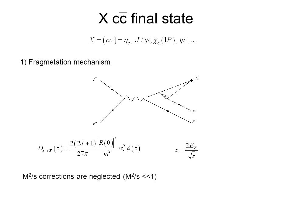 X cc final state 1) Fragmetation mechanism M 2 /s corrections are neglected (M 2 /s <<1)
