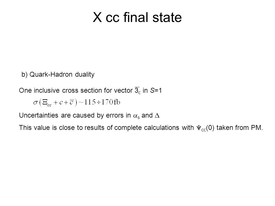 X cc final state b) Quark-Hadron duality One inclusive cross section for vector 3 c in S=1 Uncertainties are caused by errors in  s and  This value is close to results of complete calculations with  cc (0) taken from PM.