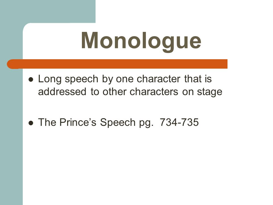 Monologue Long speech by one character that is addressed to other characters on stage The Prince's Speech pg.