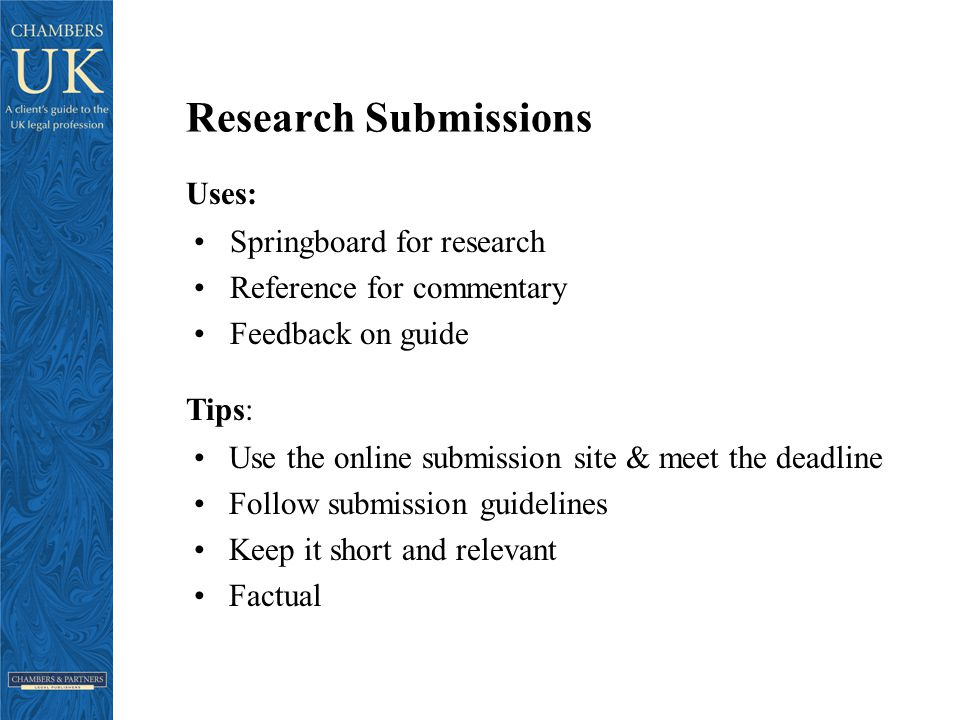 Research Submissions Springboard for research Reference for commentary Feedback on guide Use the online submission site & meet the deadline Follow submission guidelines Keep it short and relevant Factual Uses: Tips: