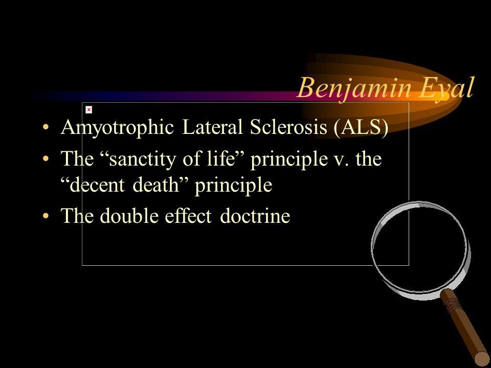 Benjamin Eyal Amyotrophic Lateral Sclerosis (ALS) The sanctity of life principle v.
