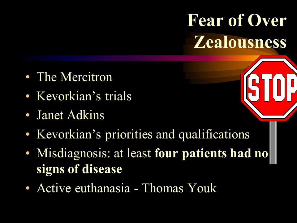 Fear of Over Zealousness The Mercitron Kevorkian's trials Janet Adkins Kevorkian's priorities and qualifications Misdiagnosis: at least four patients had no signs of disease Active euthanasia - Thomas Youk