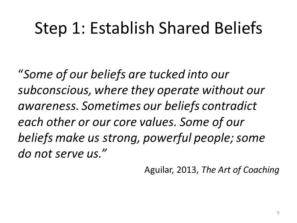 Step 1: Establish Shared Beliefs Some of our beliefs are tucked into our subconscious, where they operate without our awareness.