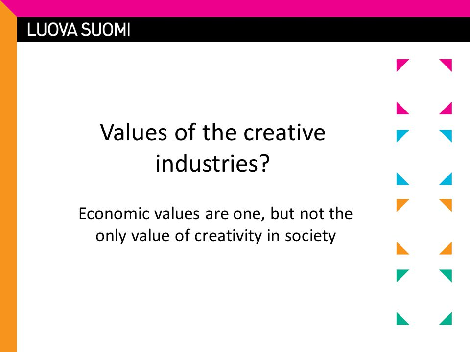 Values of the creative industries? Economic values are one, but not the only value of creativity in society