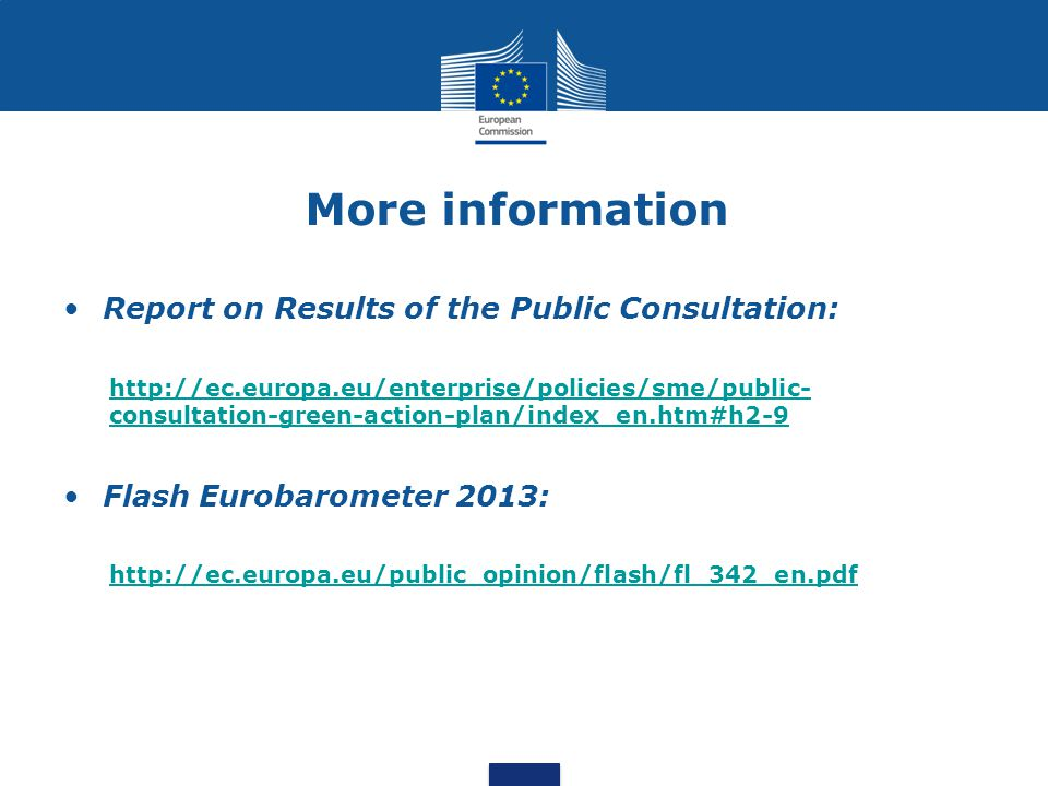 More information Report on Results of the Public Consultation: http://ec.europa.eu/enterprise/policies/sme/public- consultation-green-action-plan/inde