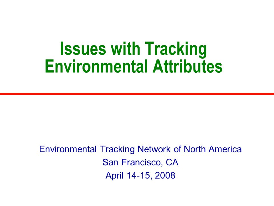 Issues with Tracking Environmental Attributes Environmental Tracking Network of North America San Francisco, CA April 14-15, 2008