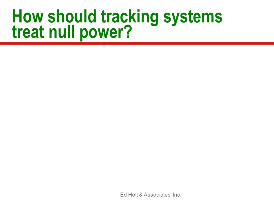 Ed Holt & Associates, Inc. How should tracking systems treat null power?