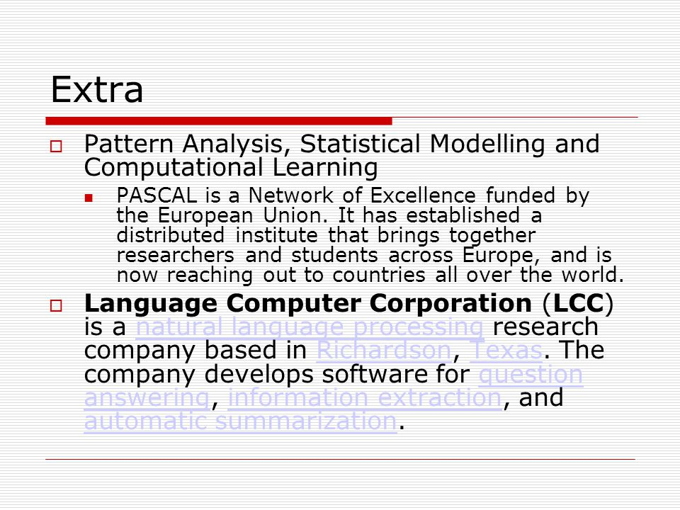 Extra  Pattern Analysis, Statistical Modelling and Computational Learning PASCAL is a Network of Excellence funded by the European Union.