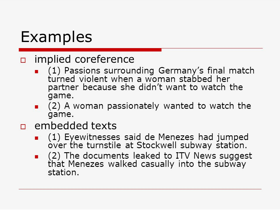 Examples  implied coreference (1) Passions surrounding Germany's final match turned violent when a woman stabbed her partner because she didn't want to watch the game.