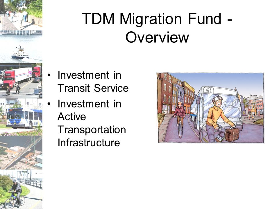TDM Migration Fund - Overview Investment in Transit Service Investment in Active Transportation Infrastructure