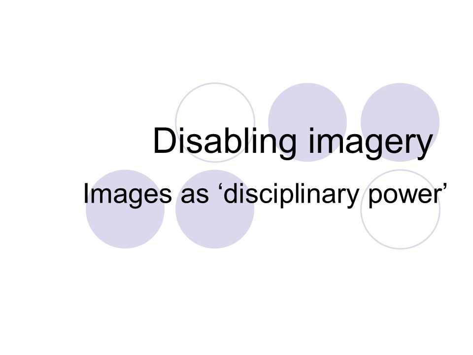 Disabling imagery Images as 'disciplinary power'