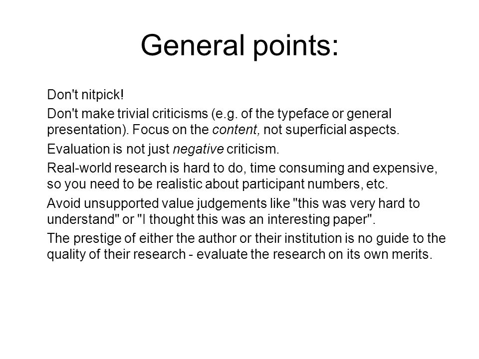 General points: Don t nitpick. Don t make trivial criticisms (e.g.