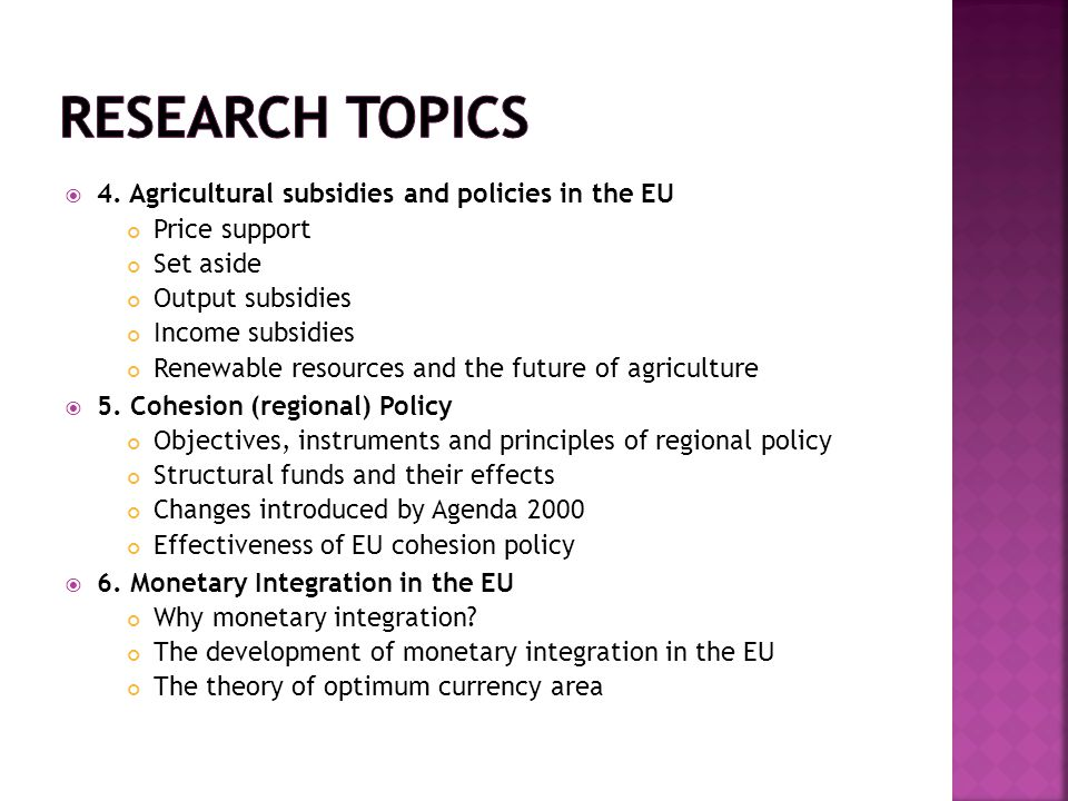  4. Agricultural subsidies and policies in the EU Price support Set aside Output subsidies Income subsidies Renewable resources and the future of agr