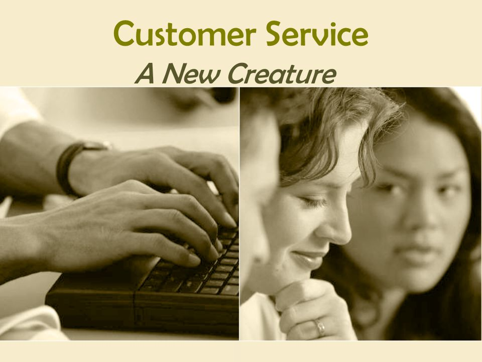 Customer Service A New Creature
