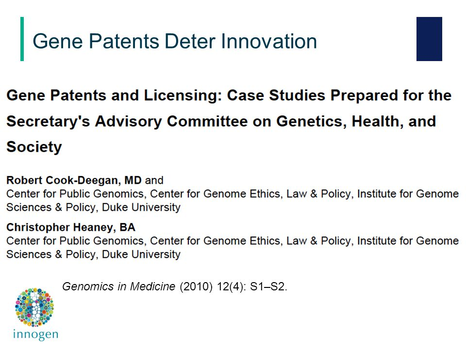 Gene Patents Deter Innovation Genomics in Medicine (2010) 12(4): S1–S2.