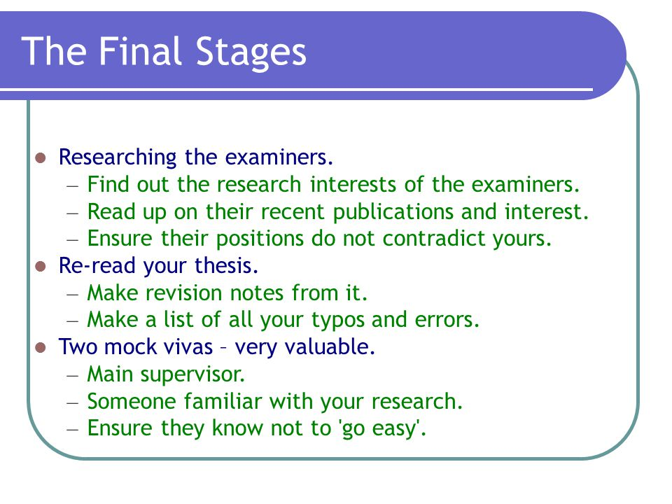 The Final Stages Researching the examiners. – Find out the research interests of the examiners.