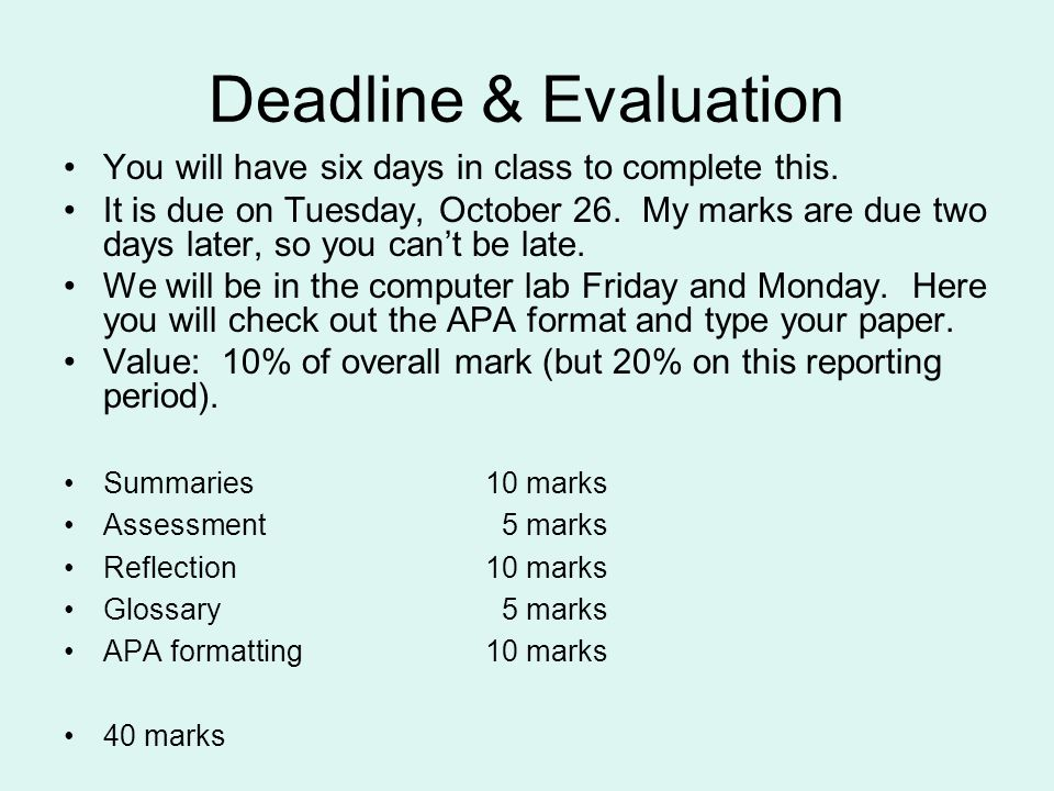 Deadline & Evaluation You will have six days in class to complete this. It is due on Tuesday, October 26. My marks are due two days later, so you can'