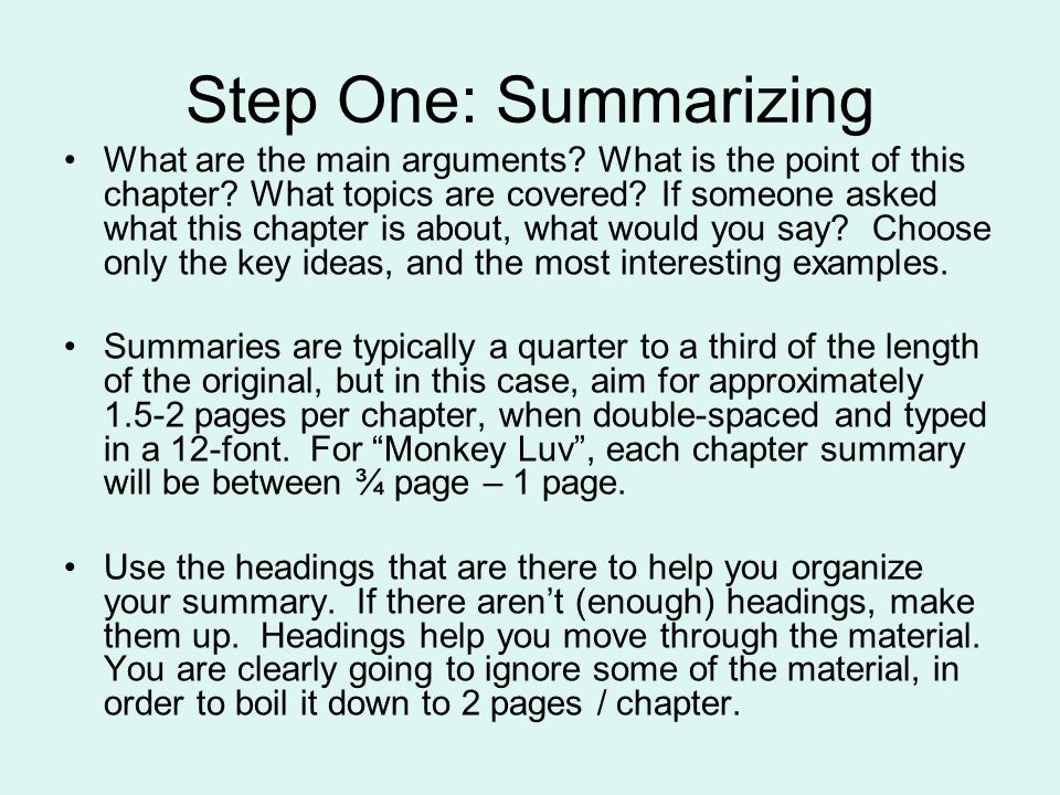 Step One: Summarizing What are the main arguments? What is the point of this chapter? What topics are covered? If someone asked what this chapter is a