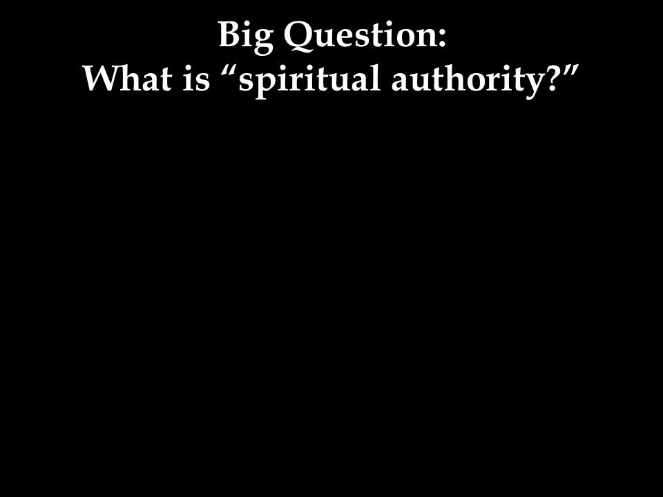 Big Question: What is spiritual authority