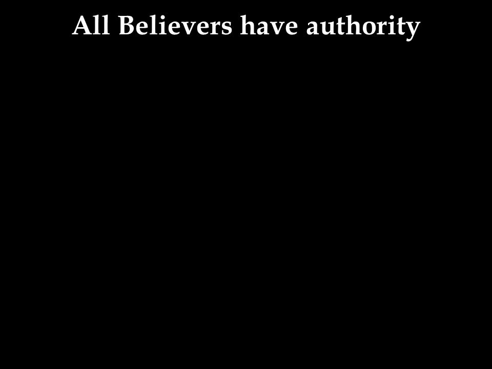 All Believers have authority