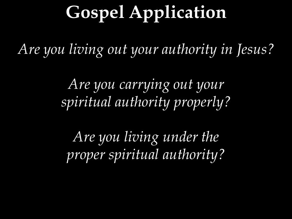 Gospel Application Are you living out your authority in Jesus.