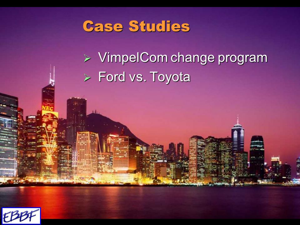13 Case Studies  VimpelCom change program  Ford vs. Toyota