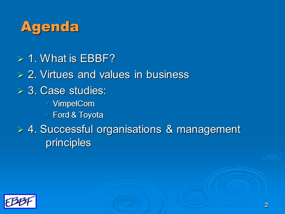 2 Agenda  1. What is EBBF.  2. Virtues and values in business  3.