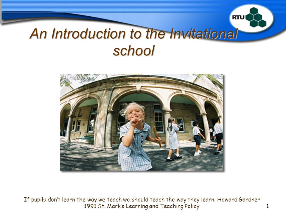 An Introduction to the Invitational school If pupils don't learn the way we teach we should teach the way they learn.