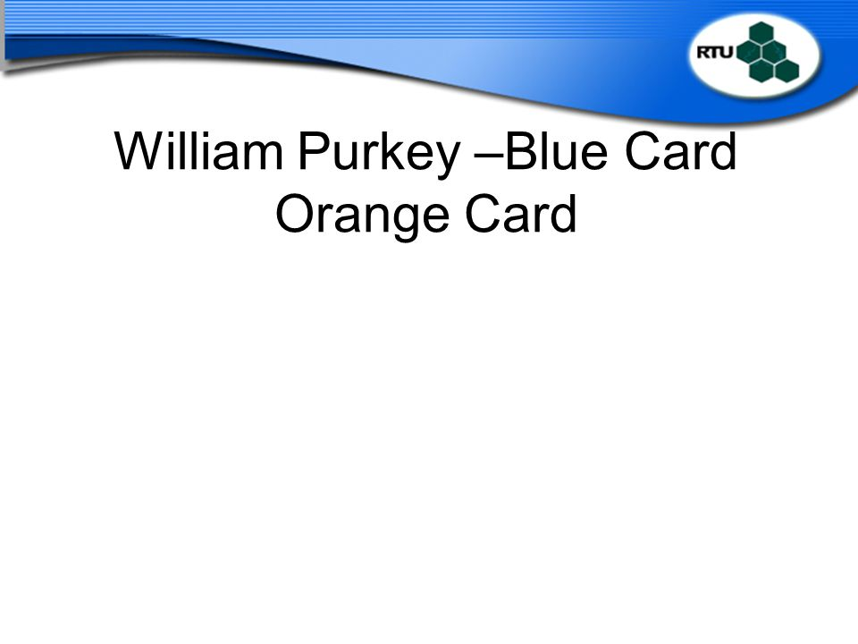 William Purkey –Blue Card Orange Card