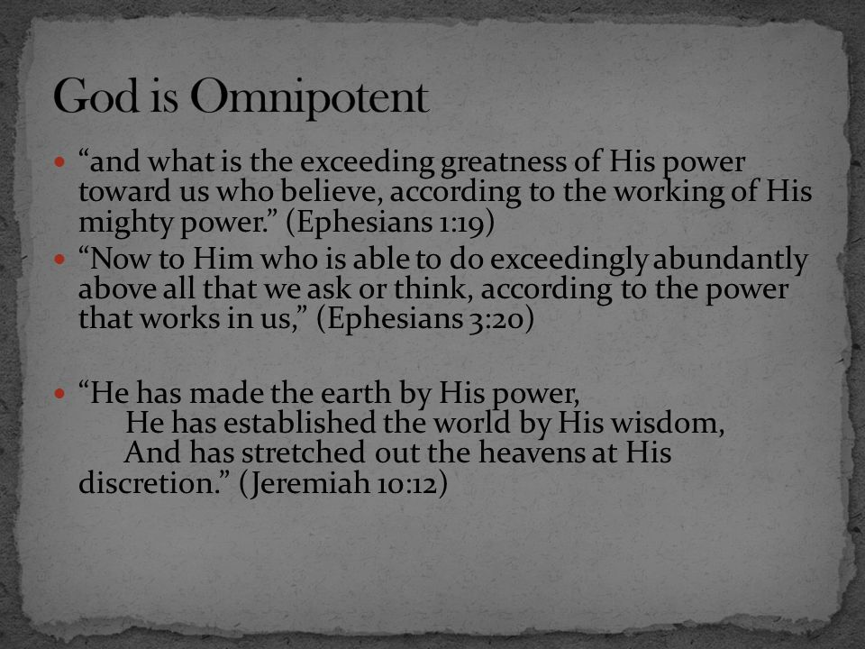 """""""and what is the exceeding greatness of His power toward us who believe, according to the working of His mighty power."""" (Ephesians 1:19) """"Now to Him w"""