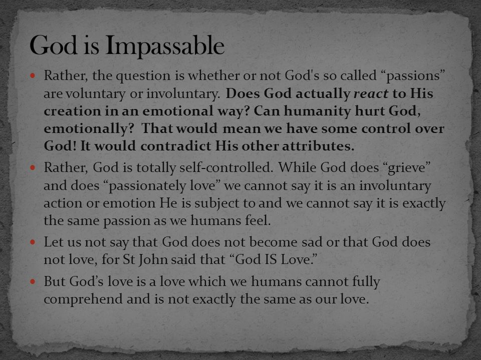 """Rather, the question is whether or not God's so called """"passions"""" are voluntary or involuntary. Does God actually react to His creation in an emotiona"""