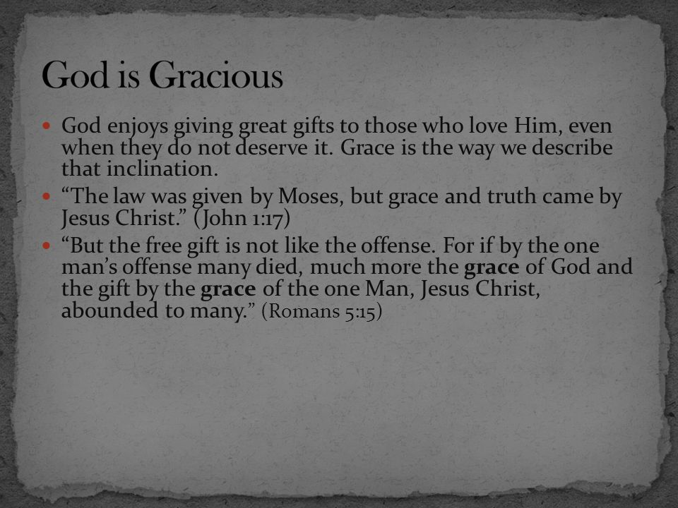 """God enjoys giving great gifts to those who love Him, even when they do not deserve it. Grace is the way we describe that inclination. """"The law was giv"""