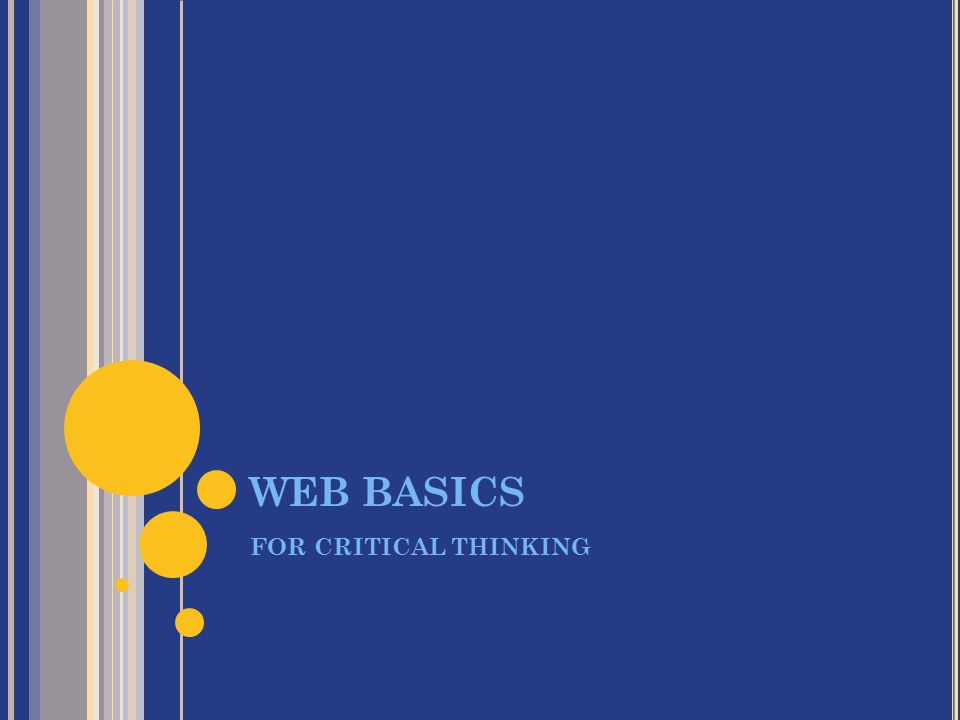 WEB BASICS FOR CRITICAL THINKING