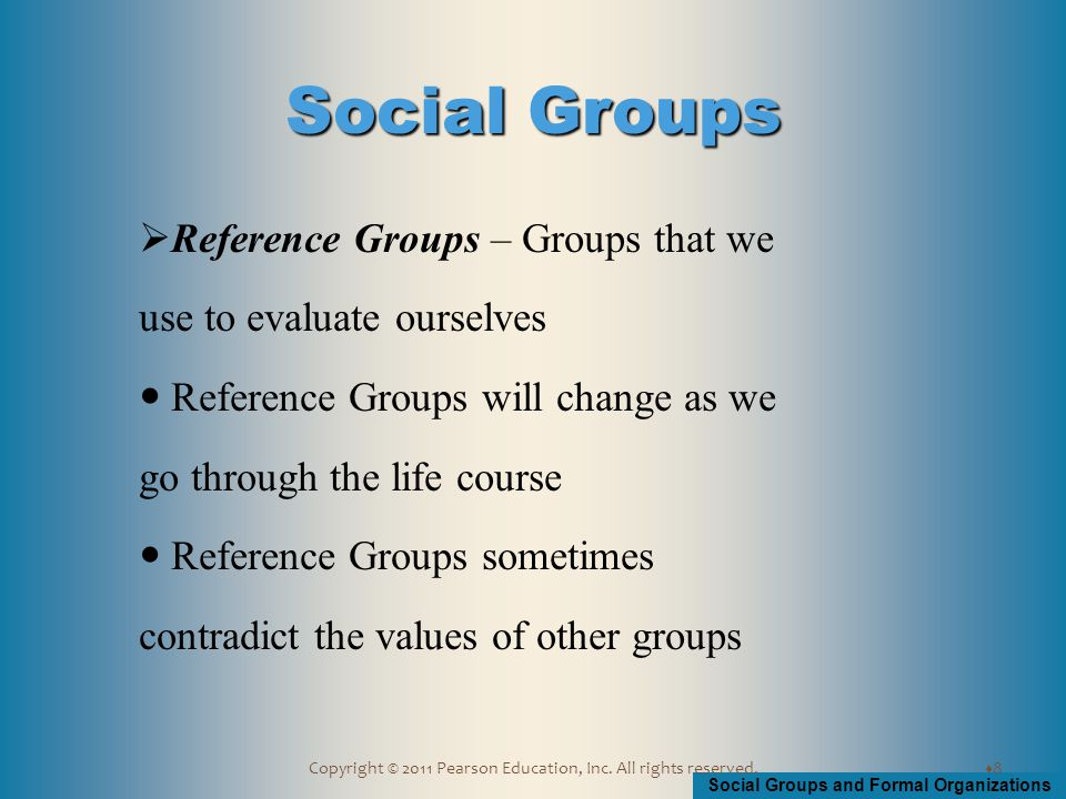 Social Groups and Formal Organizations Copyright © 2011 Pearson Education, Inc.