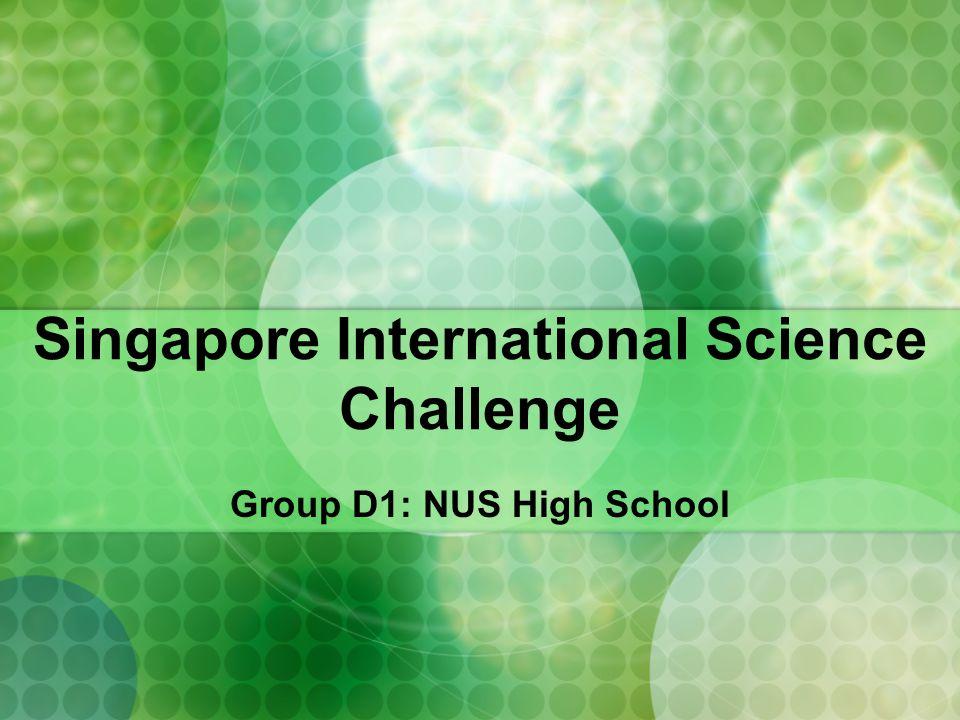Singapore International Science Challenge Group D1: NUS High School