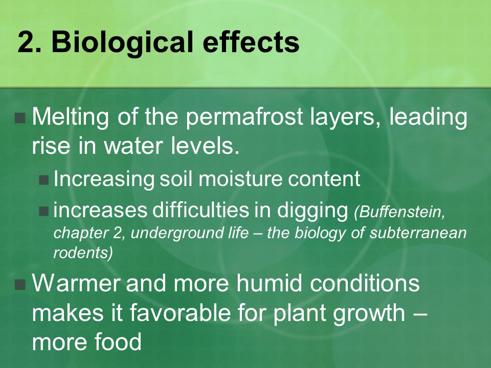2. Biological effects Melting of the permafrost layers, leading rise in water levels.