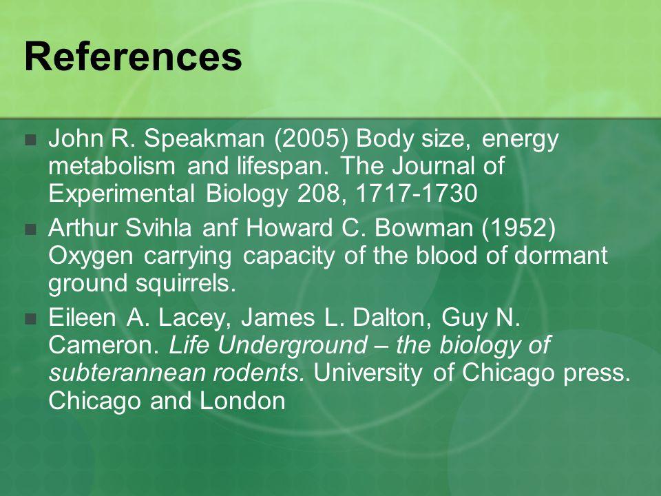 John R. Speakman (2005) Body size, energy metabolism and lifespan.
