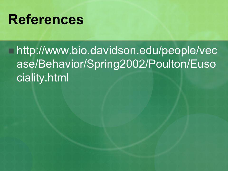 References http://www.bio.davidson.edu/people/vec ase/Behavior/Spring2002/Poulton/Euso ciality.html